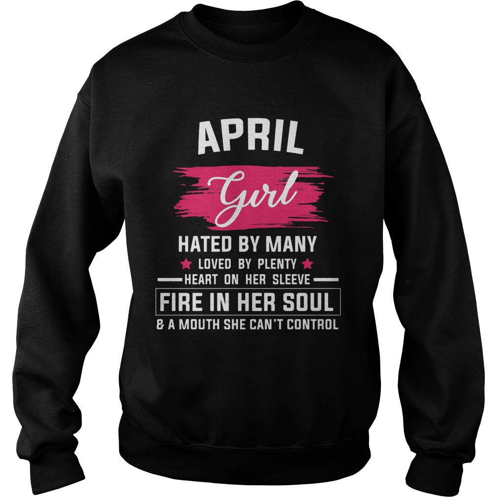 April Girl Hated By Many Loved By Plenty Heart On Her Sleeve Fire In Her Soul And A Mouth She Can't Control Sweater