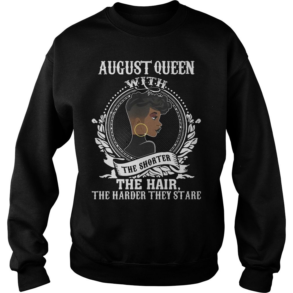 August Queen With The Shorter The Hair The Harder They Stare Sweater