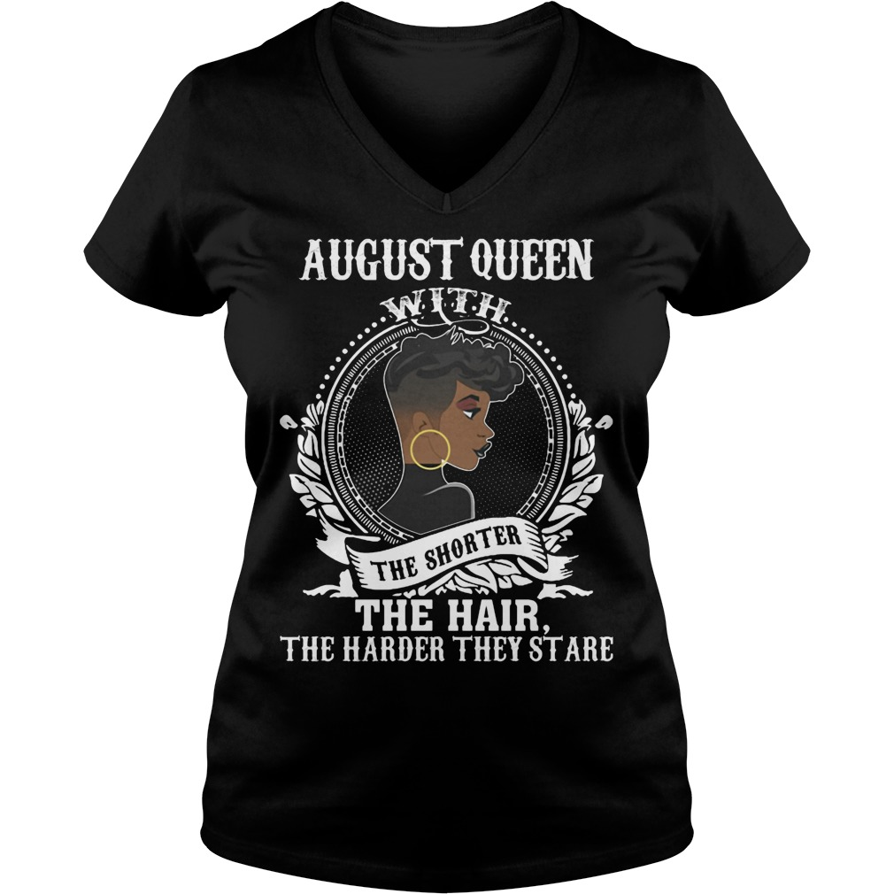 August Queen With The Shorter The Hair The Harder They Stare V Neck