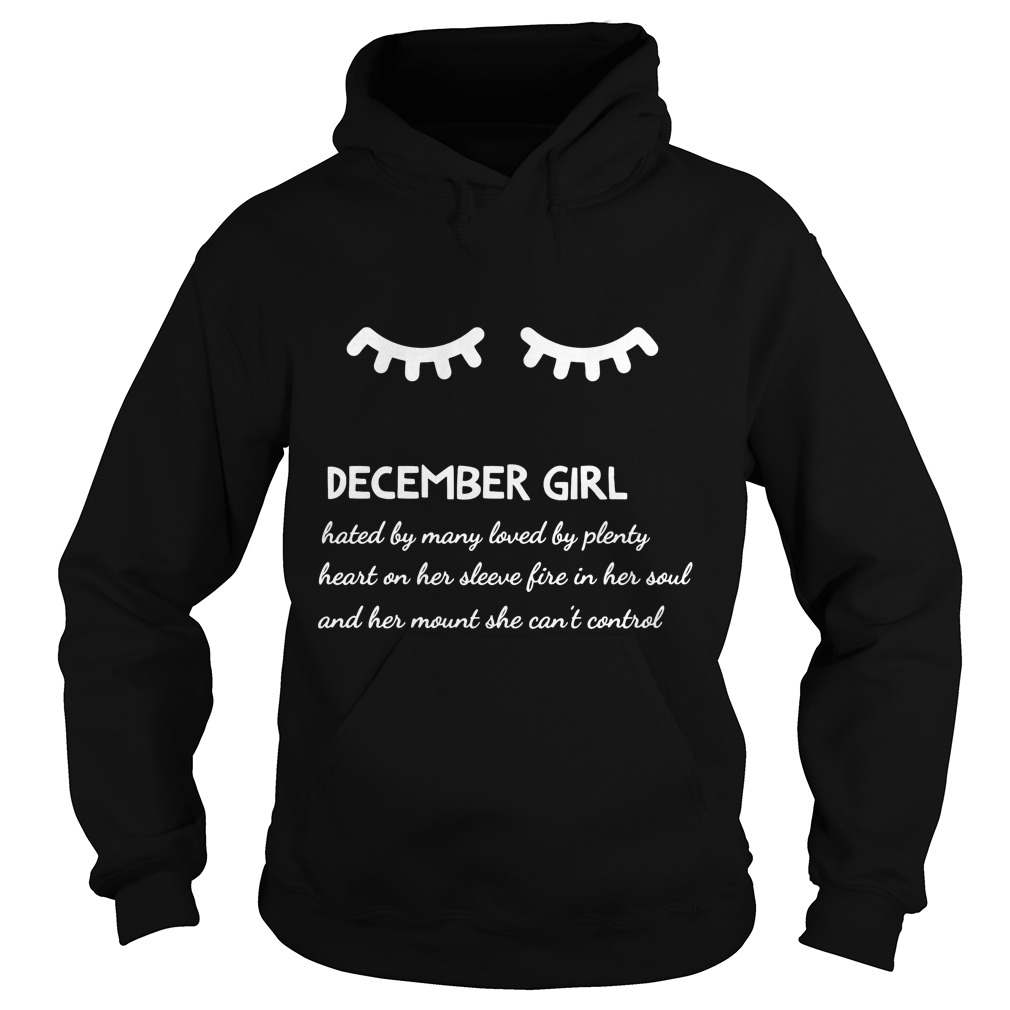 December Girl Hated By Many Loved By Plenty Heart On Her Sleeve Fire In Her Soul And A Mouth She Can't Control Hoodie
