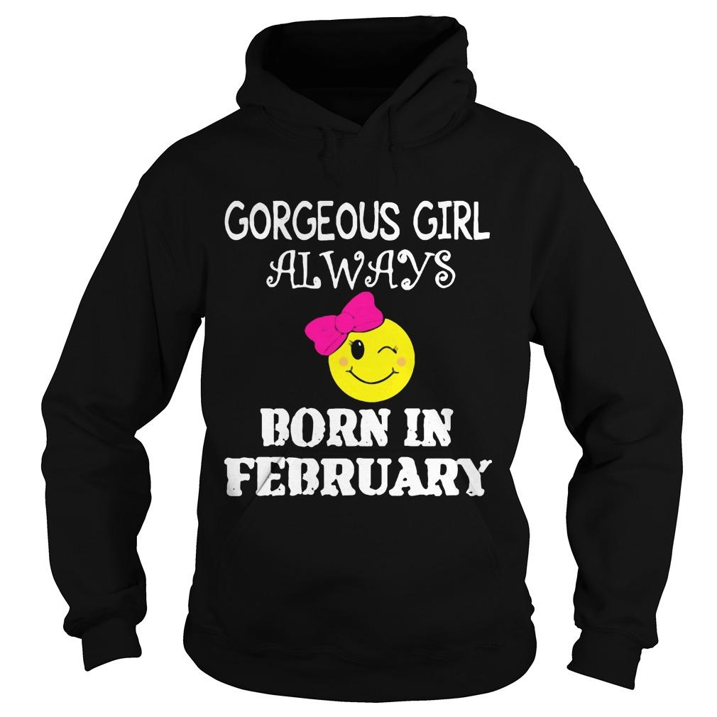 Gorgeous Girl Always Born In February Hoodie
