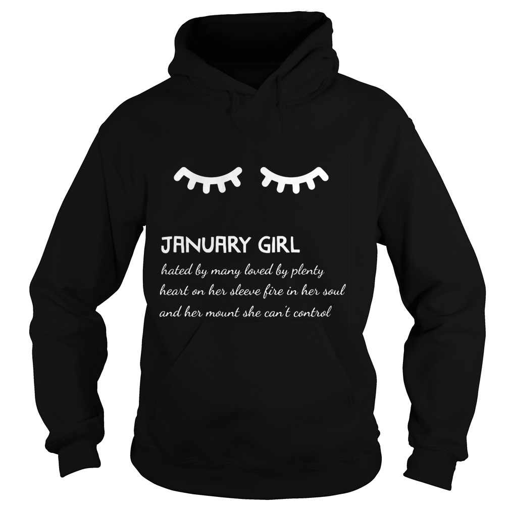 January Girl Hated By Many Loved By Plenty Heart On Her Sleeve Fire In Her Soul And A Mouth She Can't Control Hoodie