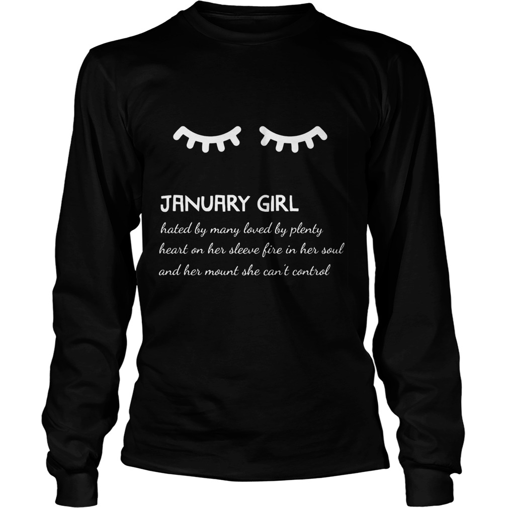 January Girl Hated By Many Loved By Plenty Heart On Her Sleeve Fire In Her Soul And A Mouth She Can't Control Longsleeve