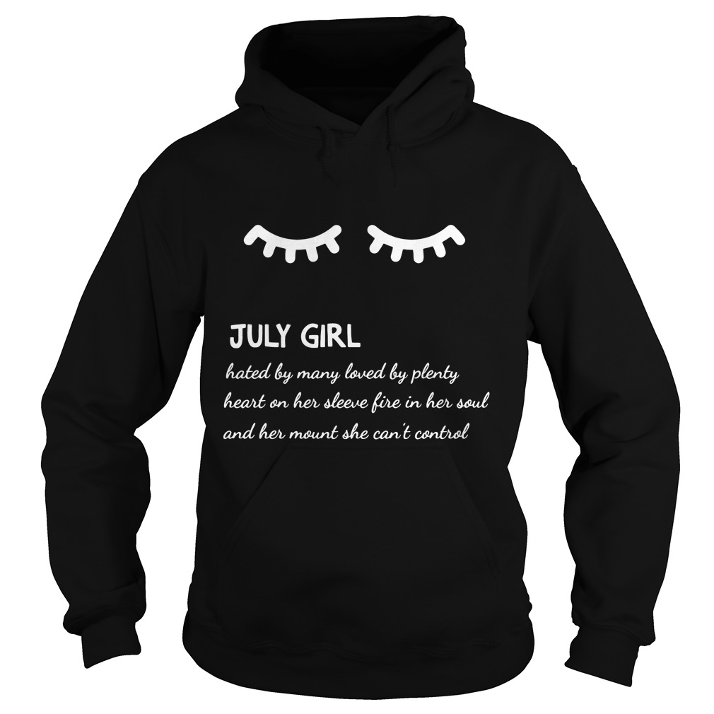 July Girl Hated By Many Loved By Plenty Heart On Her Sleeve Fire In Her Soul And A Mouth She Can't Control Hoodie