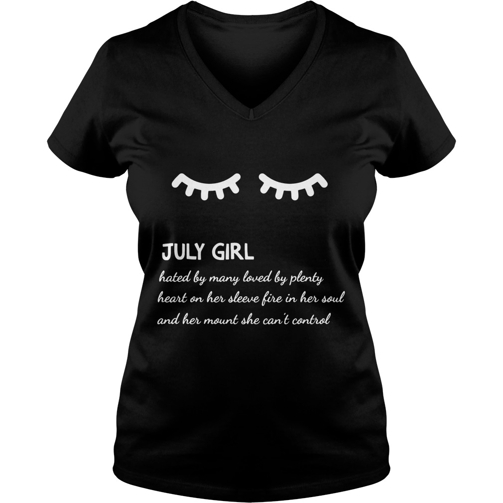 July Girl Hated By Many Loved By Plenty Heart On Her Sleeve Fire In Her Soul And A Mouth She Can't Control V Neck