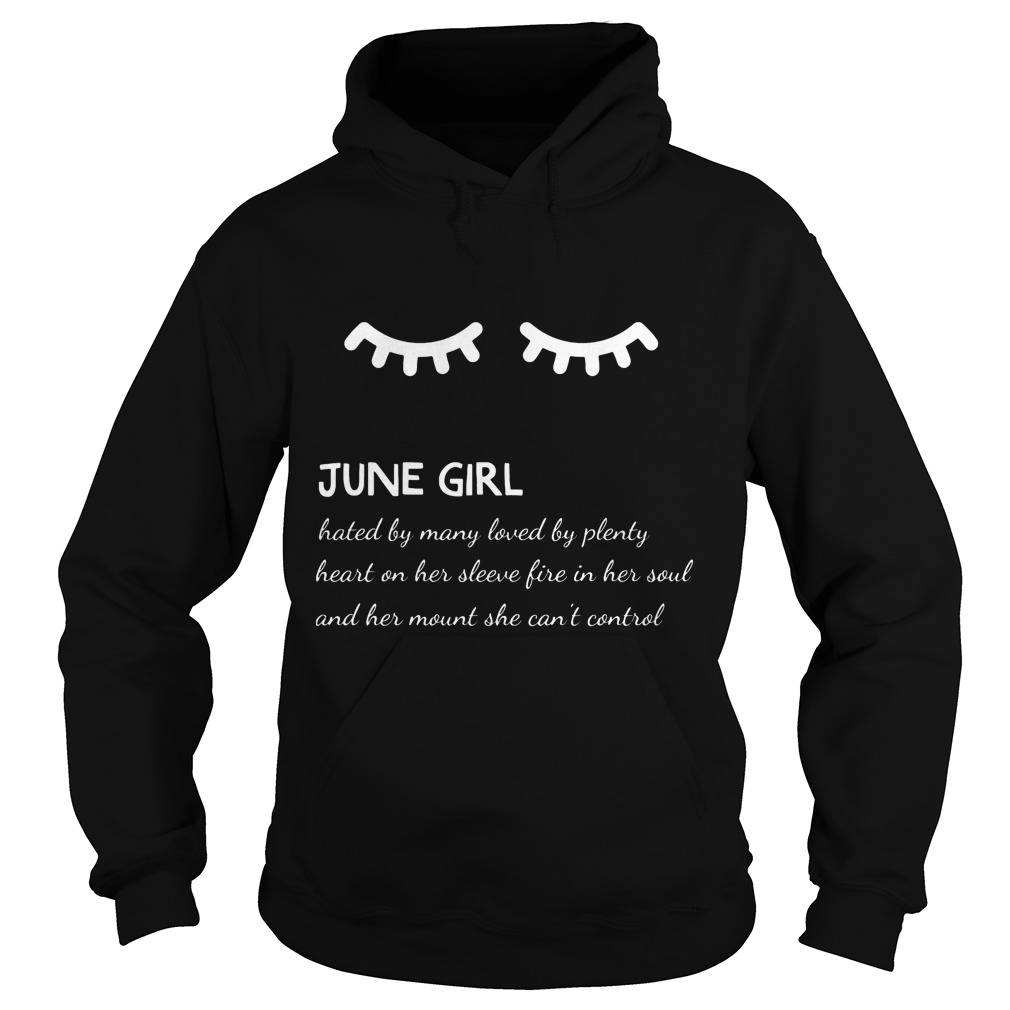 June Girl Hated By Many Loved By Plenty Heart On Her Sleeve Fire In Her Soul And A Mouth She Can't Control Hoodie