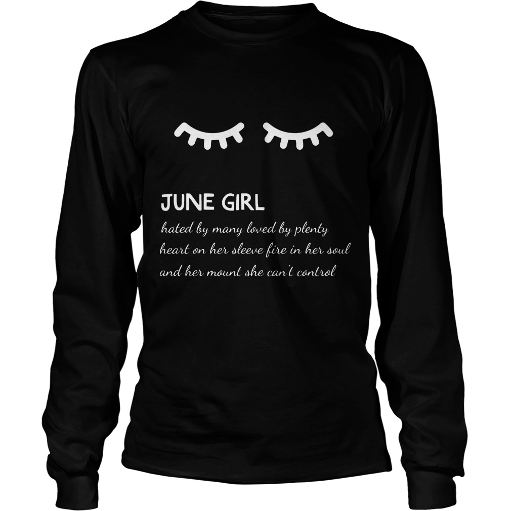 June Girl Hated By Many Loved By Plenty Heart On Her Sleeve Fire In Her Soul And A Mouth She Can't Control Longsleeve