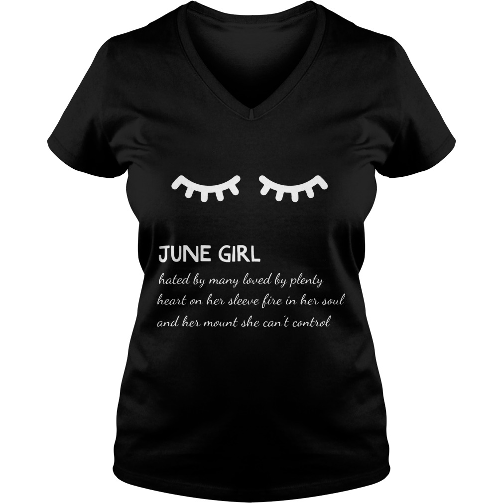 June Girl Hated By Many Loved By Plenty Heart On Her Sleeve Fire In Her Soul And A Mouth She Can't Control Vneck