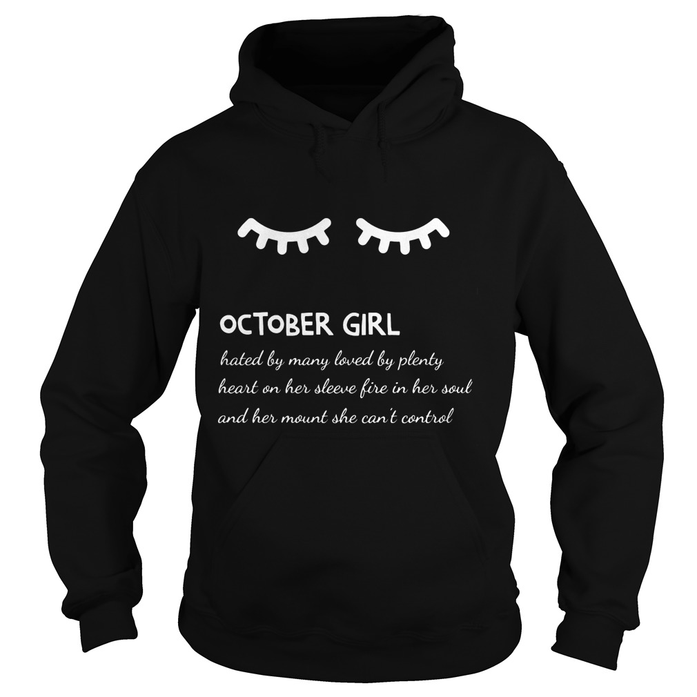 October Girl Hated By Many Loved By Plenty Heart On Her Sleeve Fire In Her Soul And A Mouth She Can't Control Hoodie