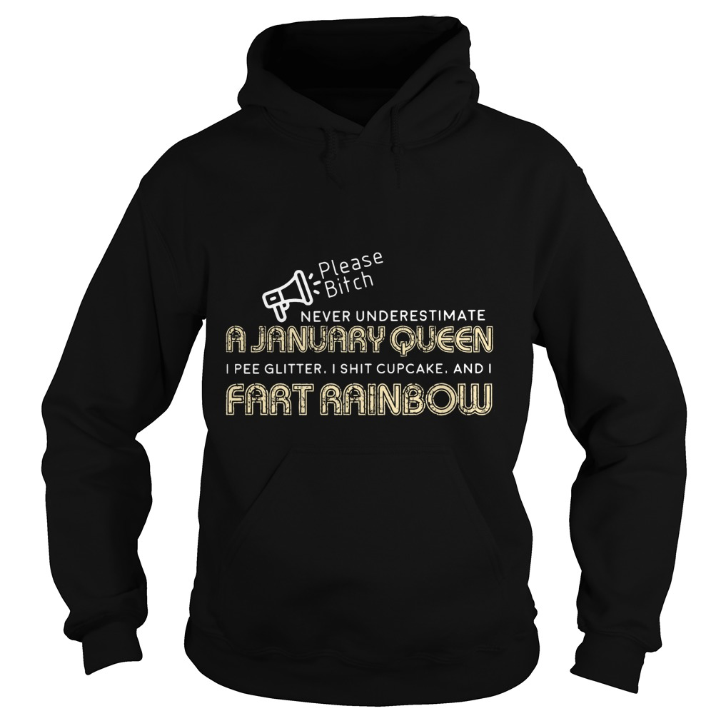 Please Bitch Never Underestimate A January Queen I Pee Glitter I Shit Cupcake And I Fart Rainbow Hoodie