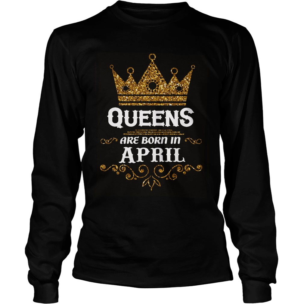Queens Are Born In April Longsleeve