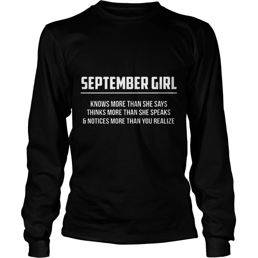 September Girl Knows More Than She Says Thinks More Than She Speaks And Notice More Than You Realizes Longsleeve