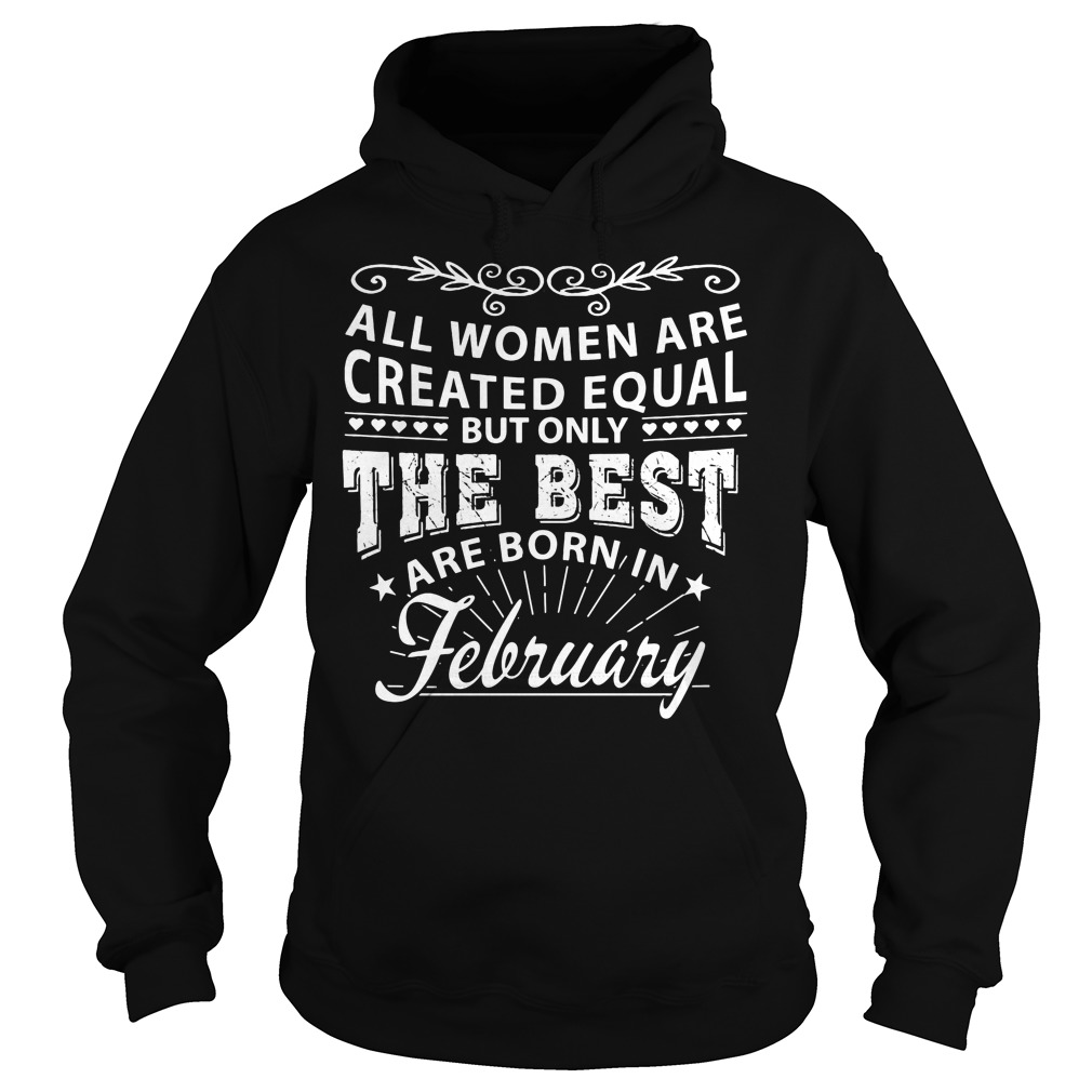 All Women Are Created Equal But Only Queens Are Born In February Hoodie