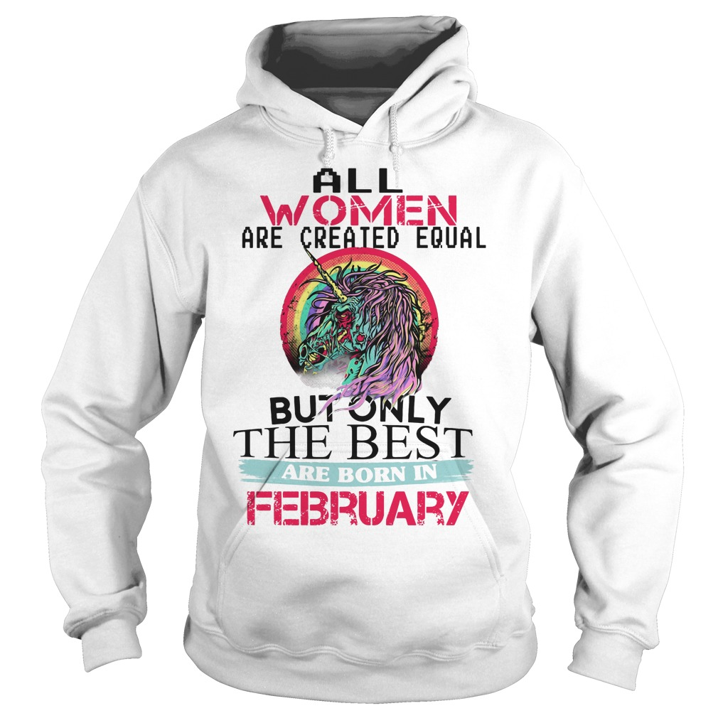 All Women Are Created Equal But Only The Best Are February Hoodie
