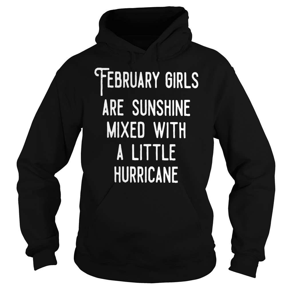 February Girls Are Sunshine Mixed With A Little Hurricane Hoodie