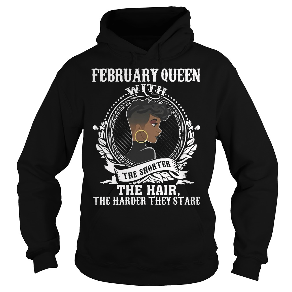 February Queen With The Shorter The Hair The Harder They Stare Hoodie