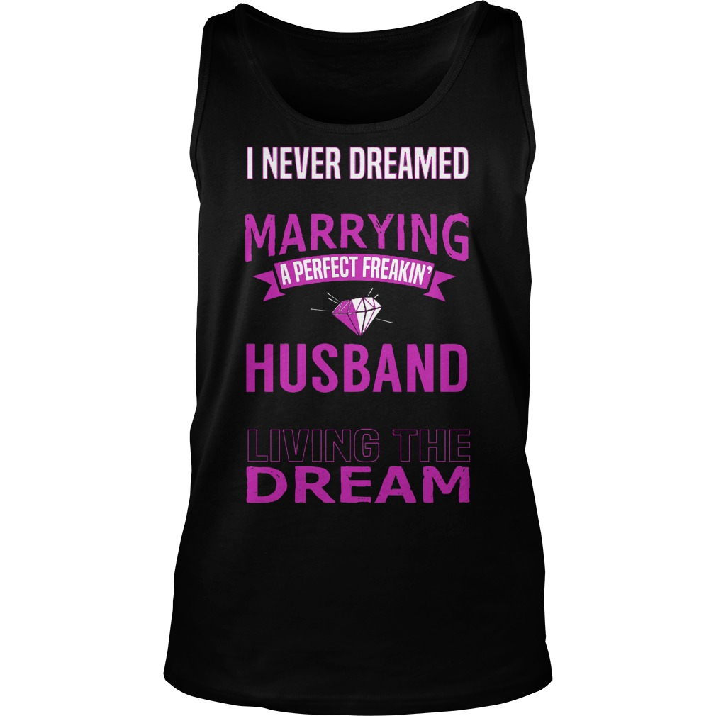 I Never Dreamed Marry A Perfect Freakin Husband But Here I Am Living The Dream Tanktop
