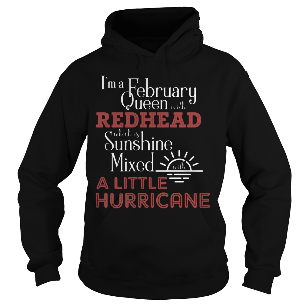 I'm A February Queen With Redhead Which Is Sunshine Mixed With A Little Hurricane Hoodie