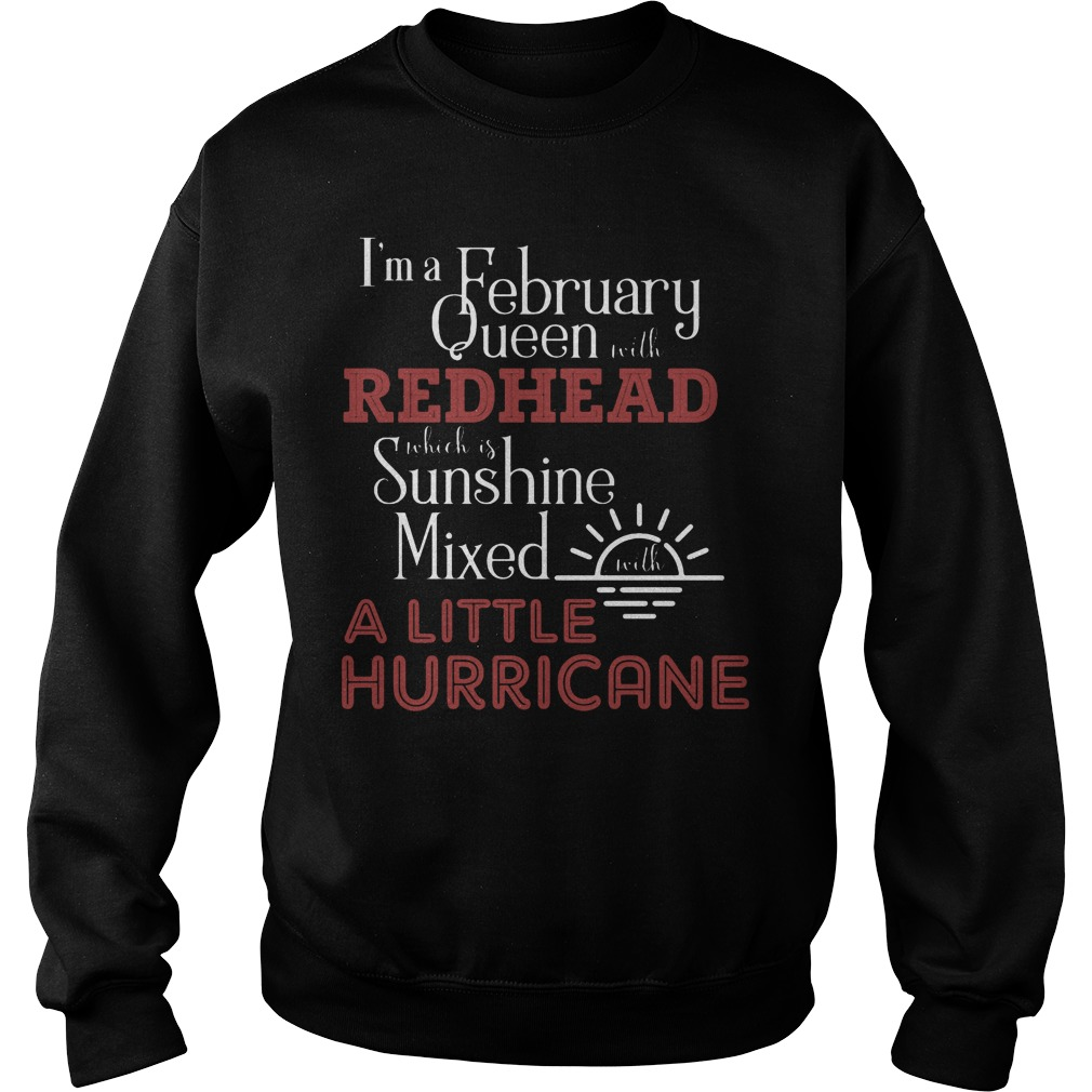 I'm A February Queen With Redhead Which Is Sunshine Mixed With A Little Hurricane Sweater