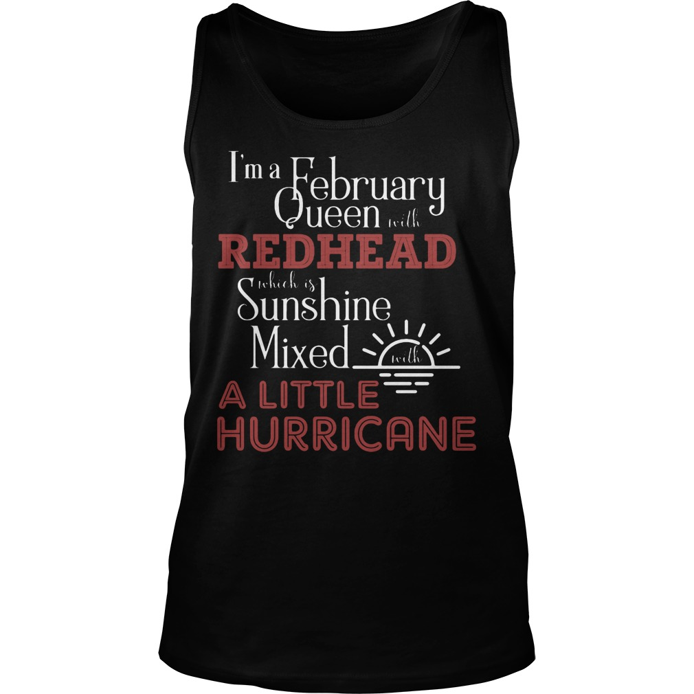 I'm A February Queen With Redhead Which Is Sunshine Mixed With A Little Hurricane Tanktop
