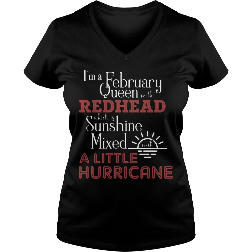I'm A February Queen With Redhead Which Is Sunshine Mixed With A Little Hurricane V Neck