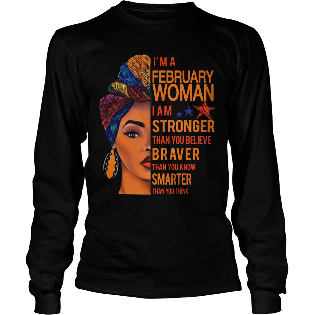 I'm A February Woman I Am Stronger Than You Believe Braver Than You Know Smarter Than You Think Longsleeve