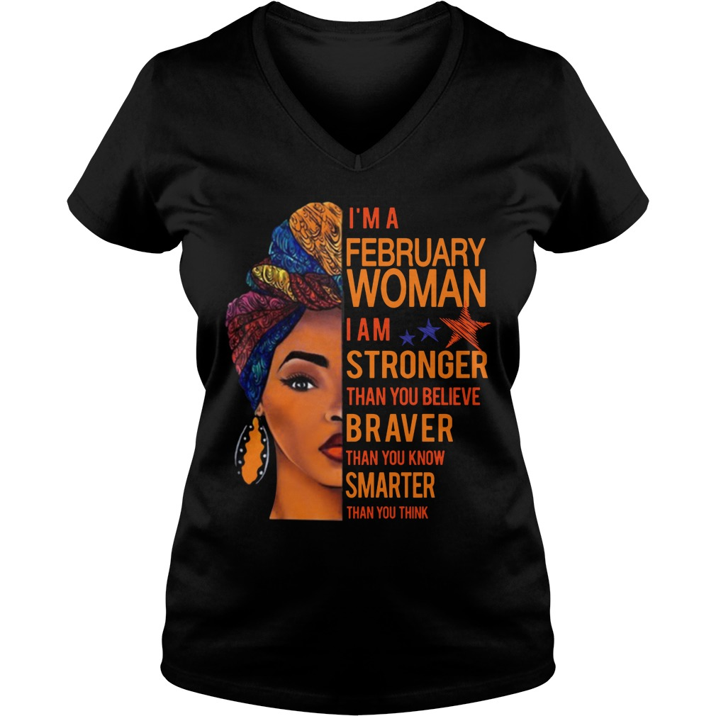 I'm A February Woman I Am Stronger Than You Believe Braver Than You Know Smarter Than You Think V Neck