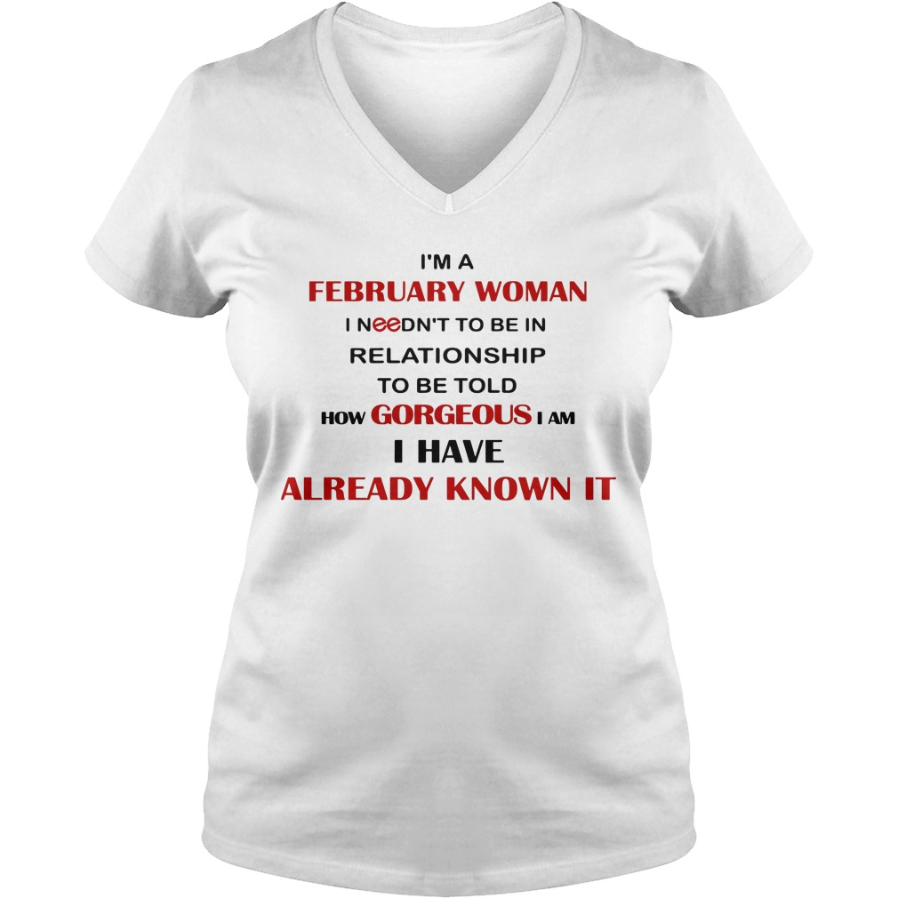 I'm A February Woman I Needn't To Be In Relationship To Be Told How Gorgeous I Am I Have Already Know It V Neck