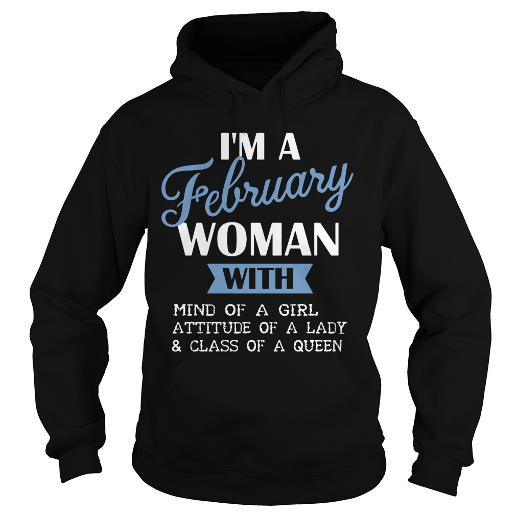 I'm A February Woman With Mind Of A Girl Attitude Of A Lady And Class Of A Queen Hoodie