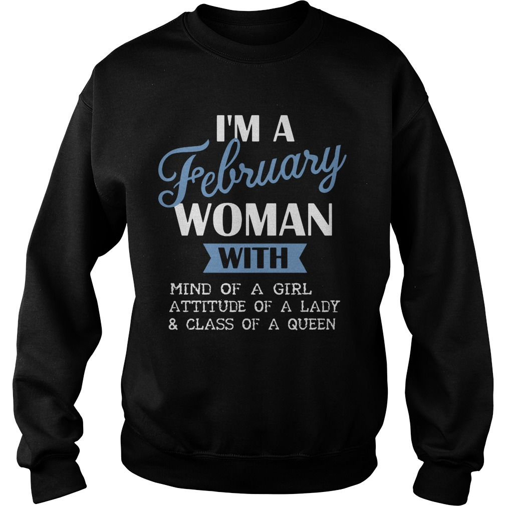 I'm A February Woman With Mind Of A Girl Attitude Of A Lady And Class Of A Queen Sweater