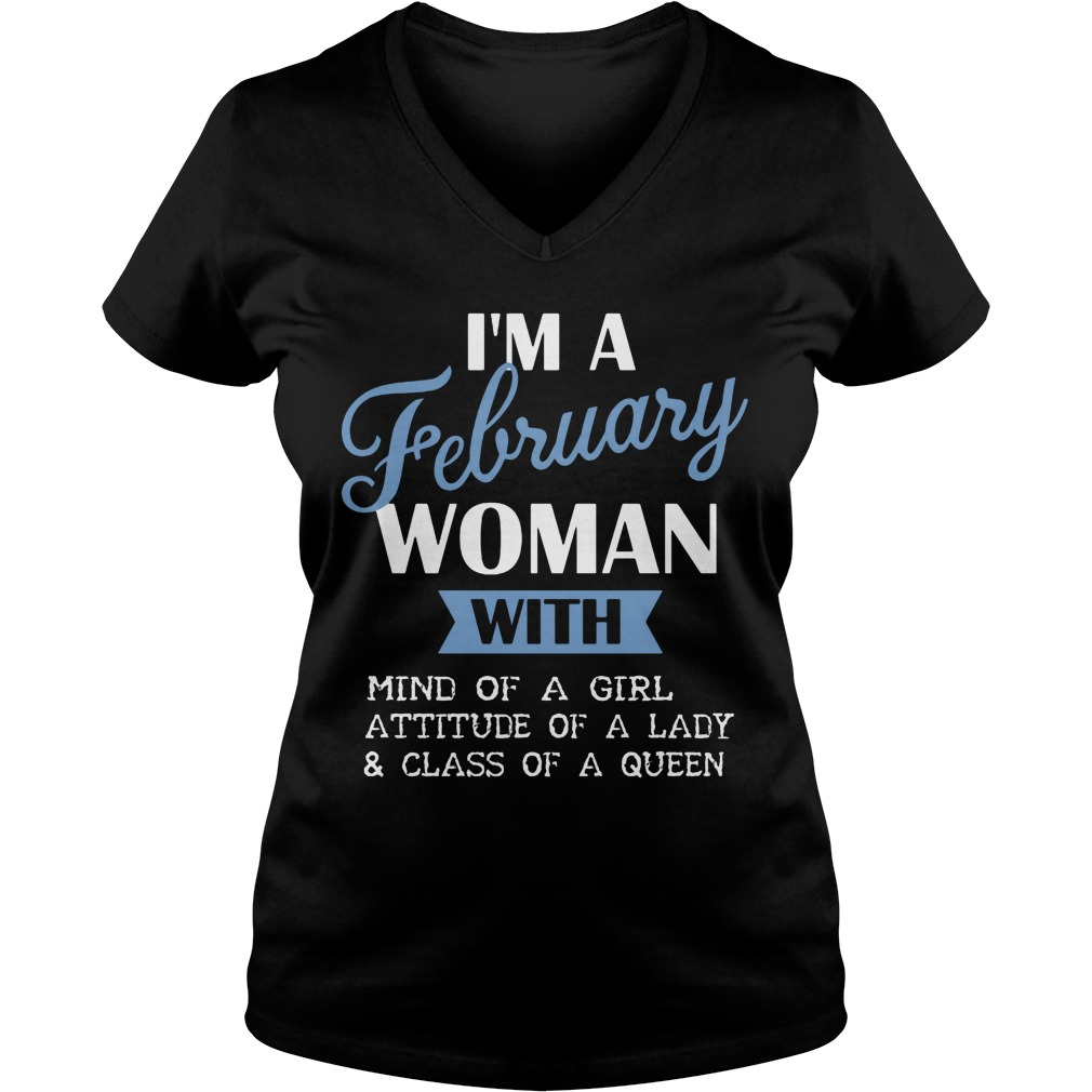 I'm A February Woman With Mind Of A Girl Attitude Of A Lady And Class Of A Queen V Neck