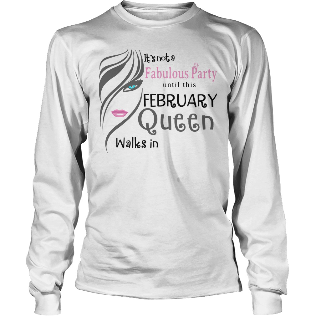 It's Not A Fabulous Party Until This February Queen Walks In Longsleeve
