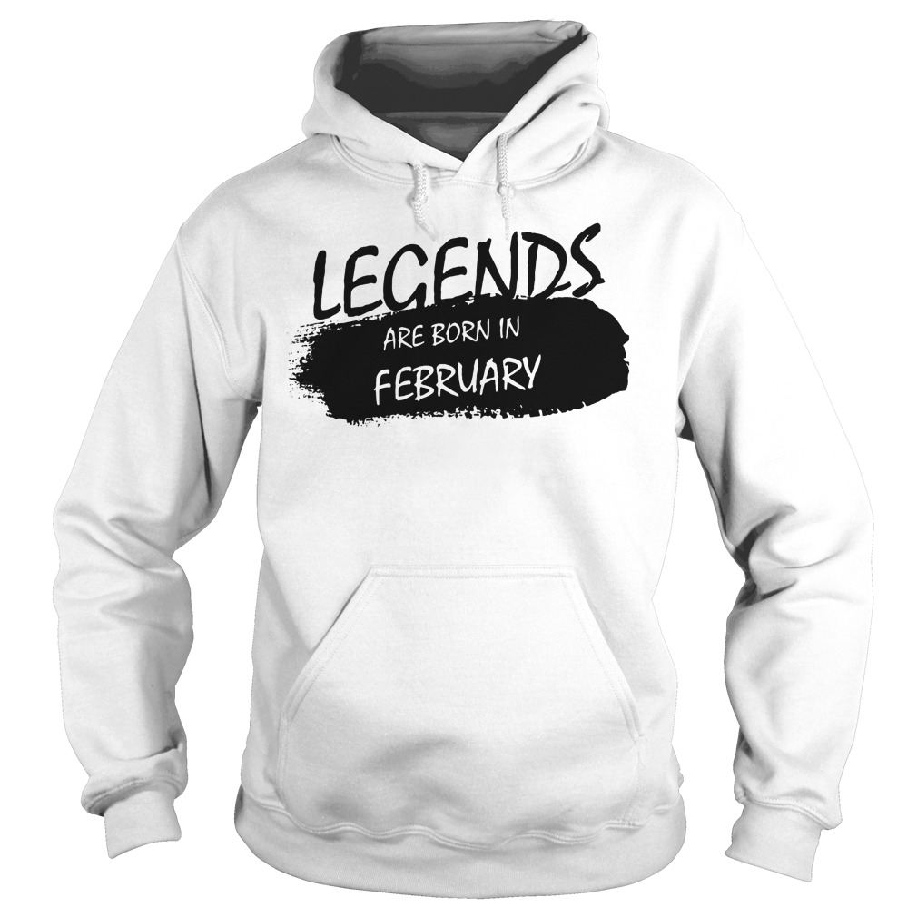 Legends Born In February Hoodie