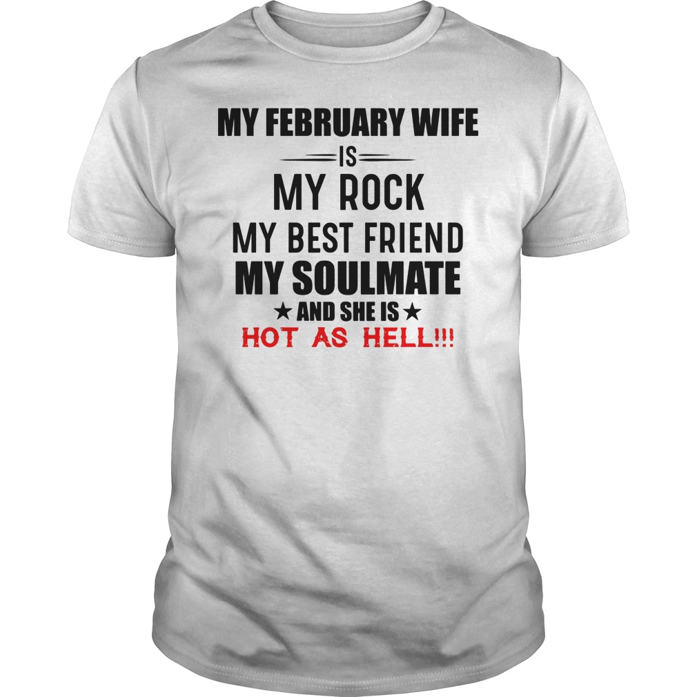 My February Wife Is My Rock My Best Friend My Soulmate And She Is Hot As Hell Shirt