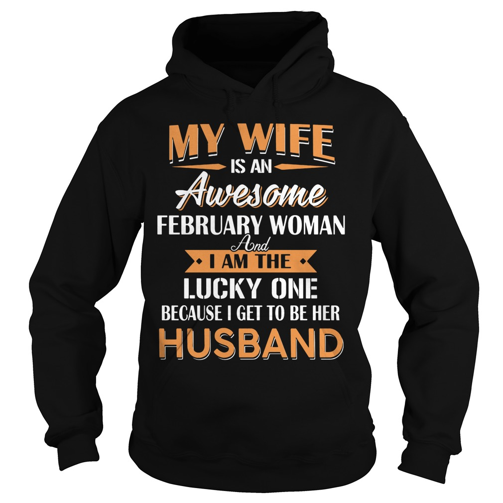 My Wife Is An Awesome February Woman And I Am The Lucky One Because I Get To Be Her Husband Hoodie