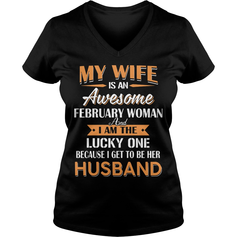 My Wife Is An Awesome February Woman And I Am The Lucky One Because I Get To Be Her Husband V Neck
