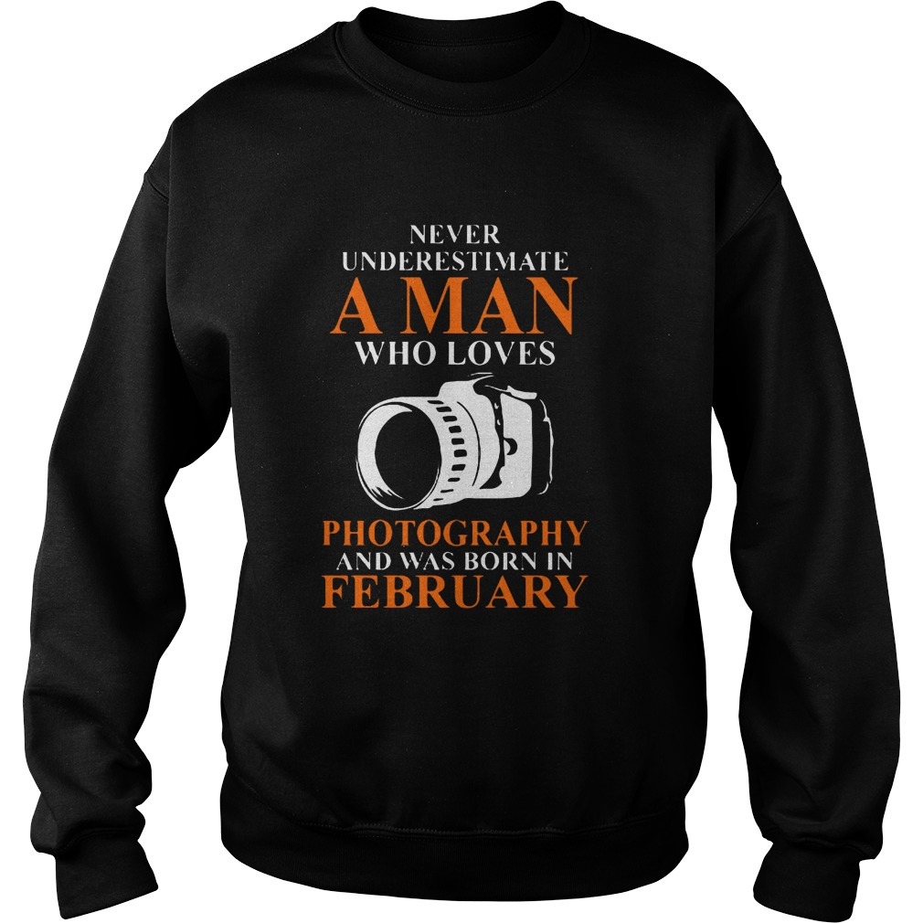 Never Underestimate A Man Who Loves Photograpthy And Was Born In February Sweater