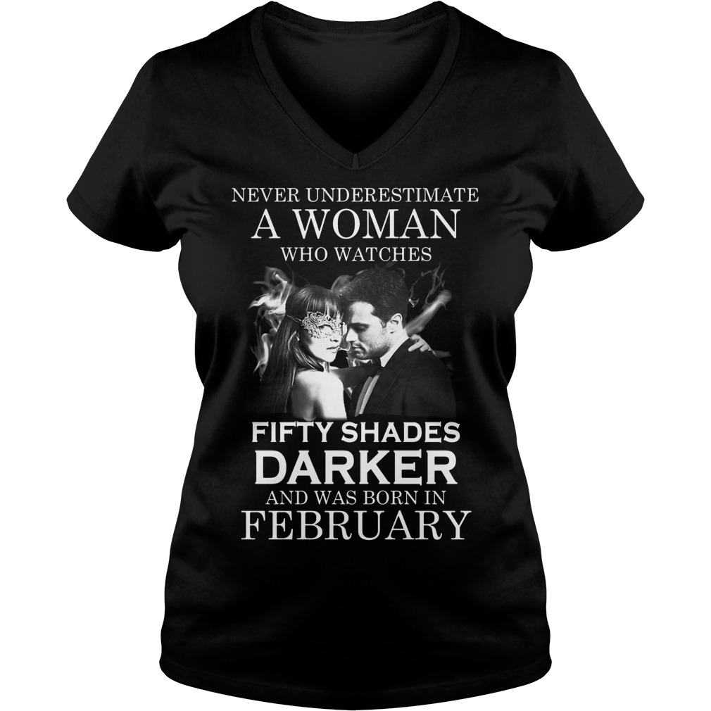 Never Underestimate A Woman Who Watches Fifty Shades Darker And Was Born In February V Neck