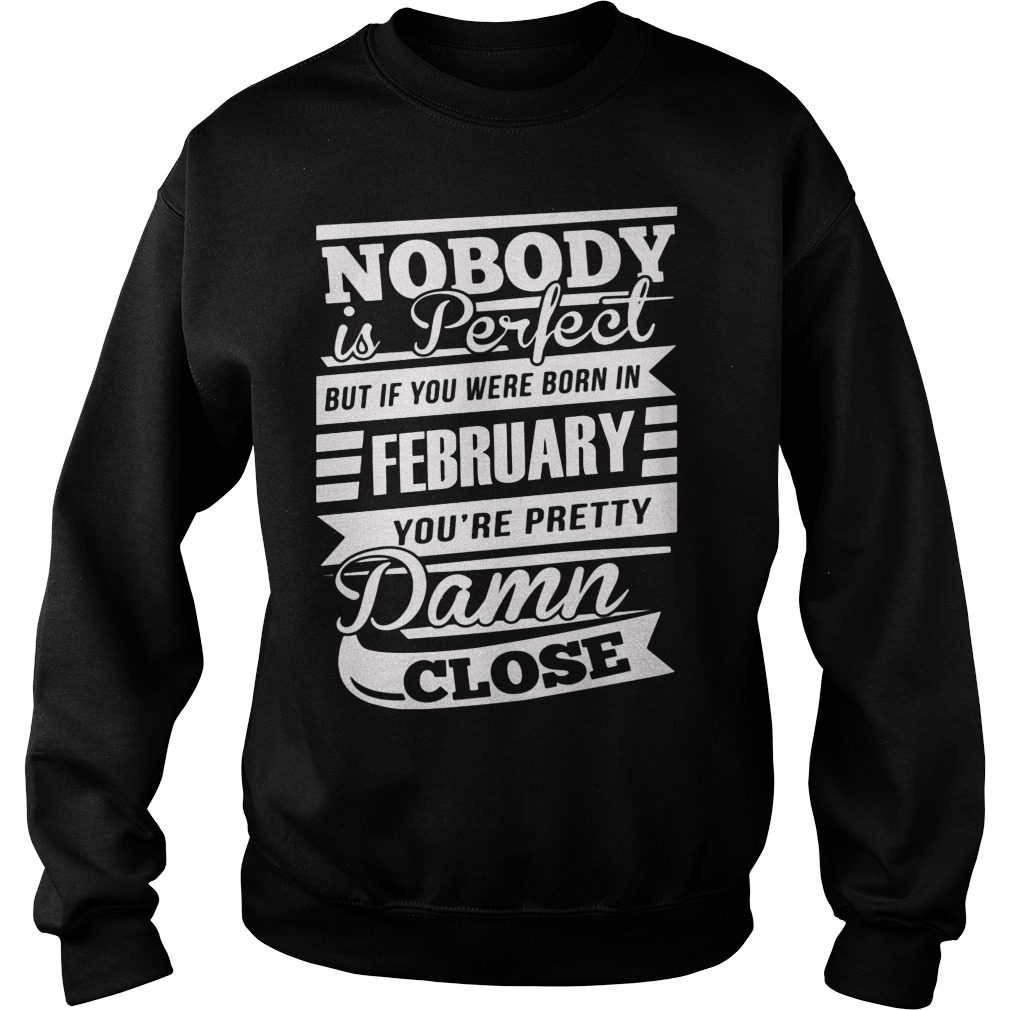 Nobody Is Perfect But If You Were Born In February You're Pretty Damn Close Sweater