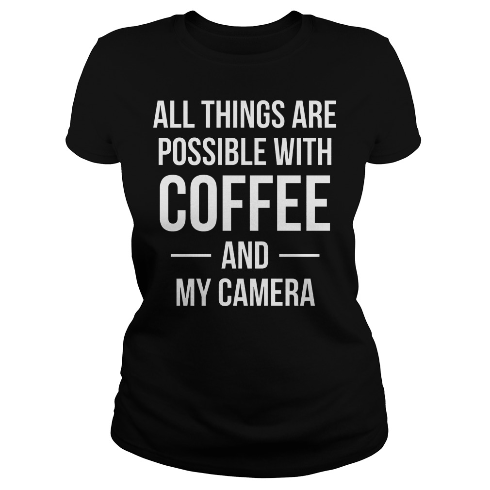 All Things Are Possible With Coffee And My Camera Ladies