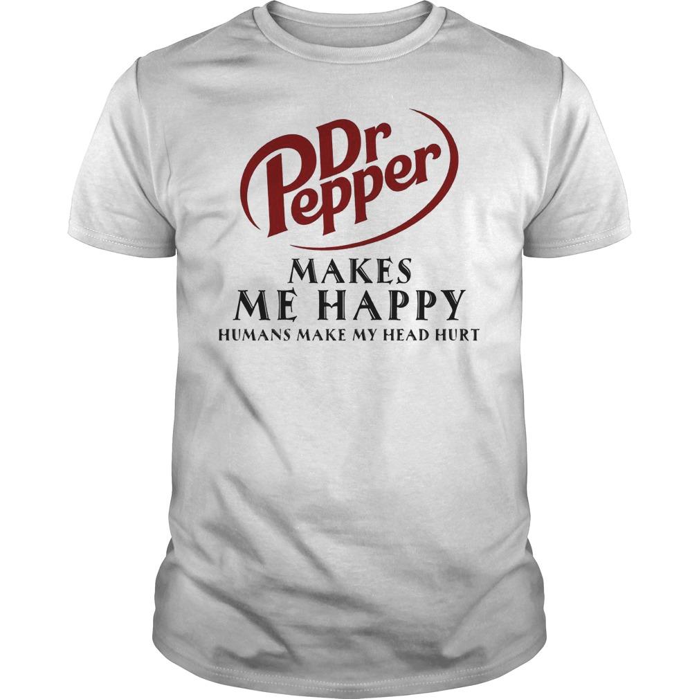 Dr Pepper Makes Me Happy Humans Make My Head Hurt Shirt