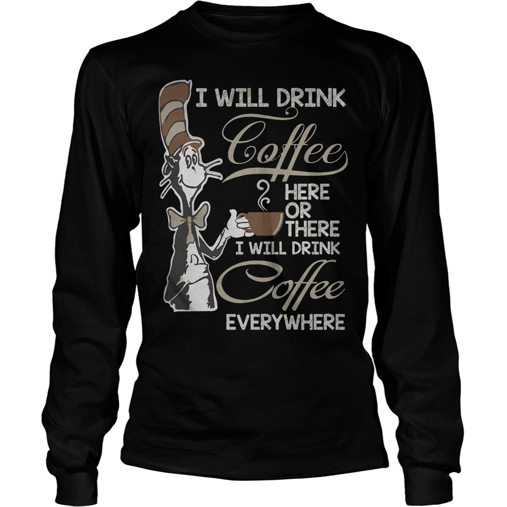 Dr Seuss I Will Drink Coffee Here Or There Longsleeve