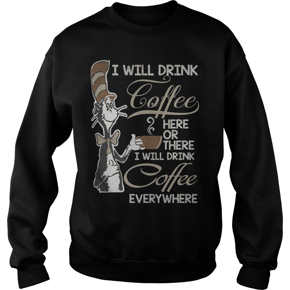 Dr Seuss I Will Drink Coffee Here Or There Sweater