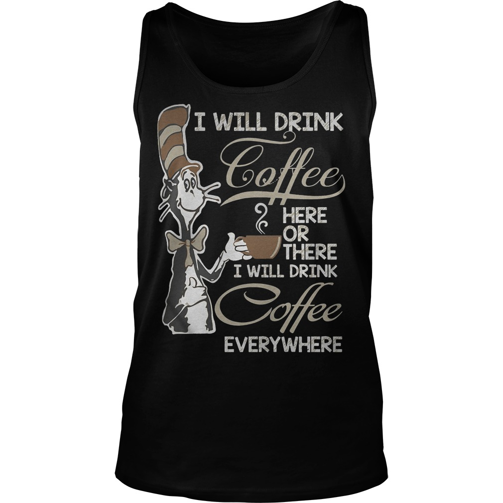 Dr Seuss I Will Drink Coffee Here Or There Tanktop