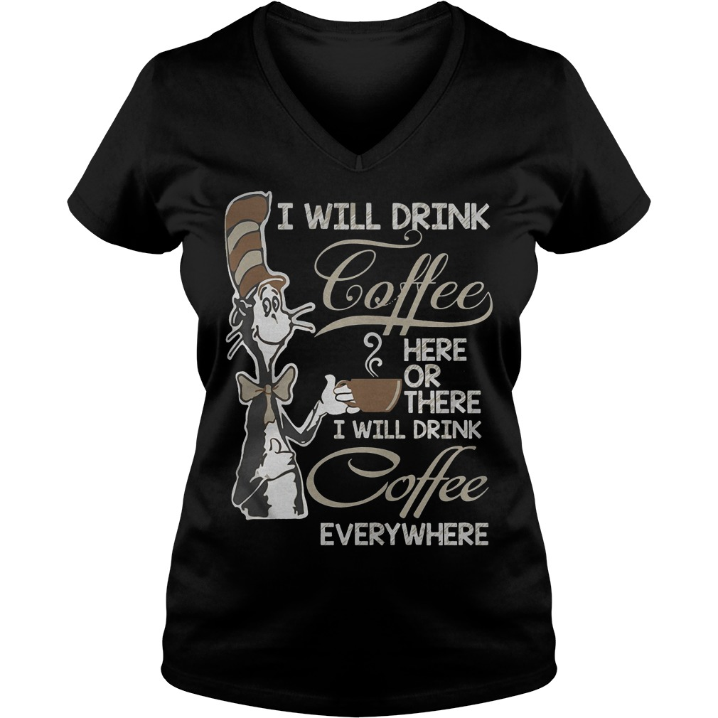 Dr Seuss I Will Drink Coffee Here Or There V Neck