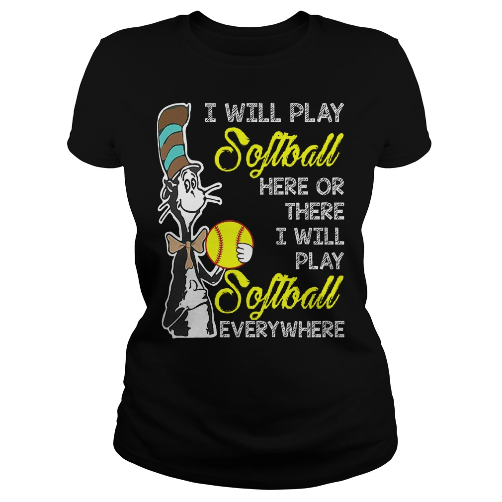 Dr Seuss I Will Play Softball Here Or There I Will Play Softball Everywhere Ladies