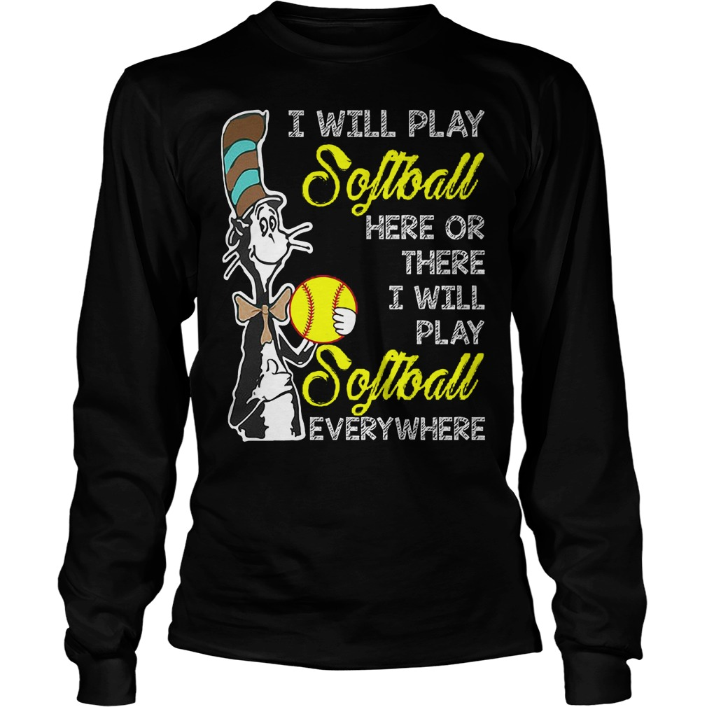 Dr Seuss I Will Play Softball Here Or There I Will Play Softball Everywhere Longsleeve