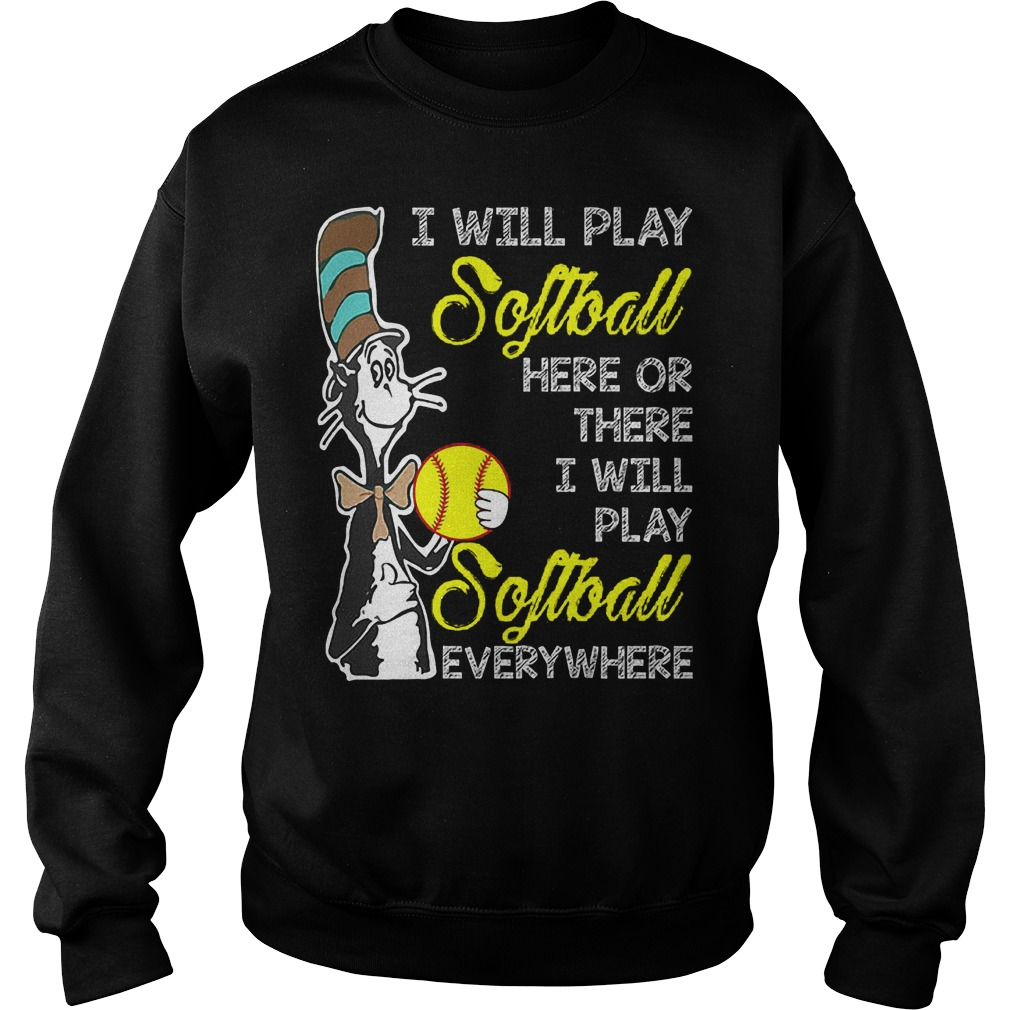Dr Seuss I Will Play Softball Here Or There I Will Play Softball Everywhere Sweater