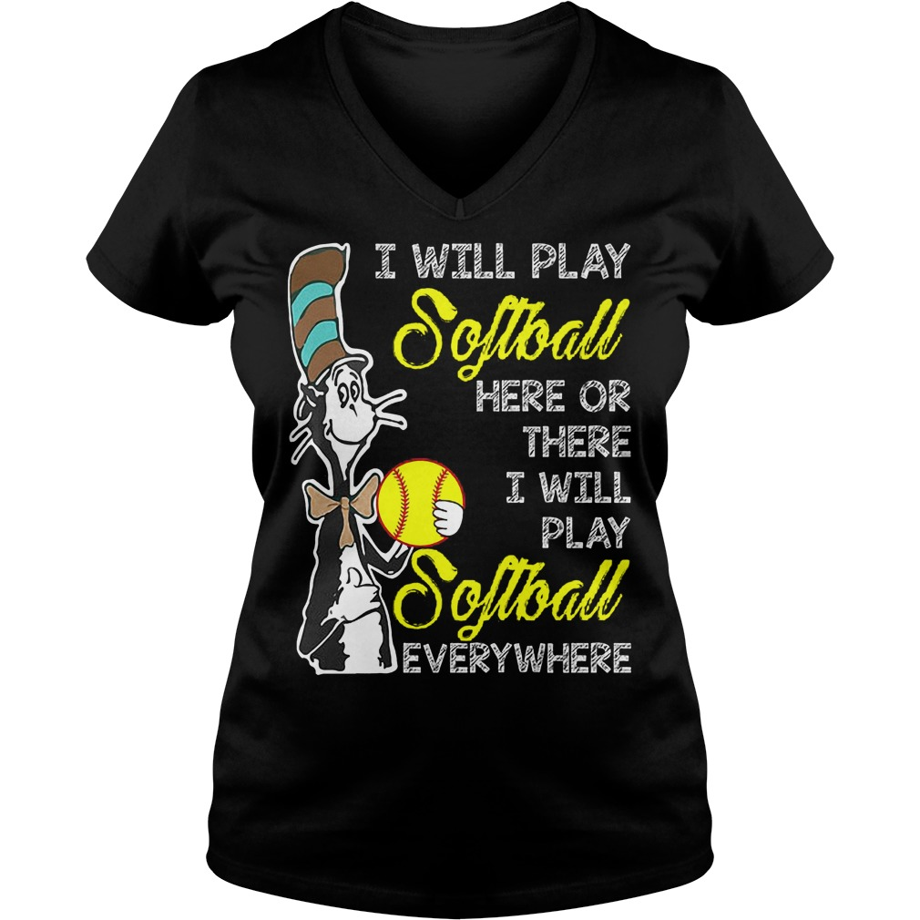 Dr Seuss I Will Play Softball Here Or There I Will Play Softball Everywhere V Neck