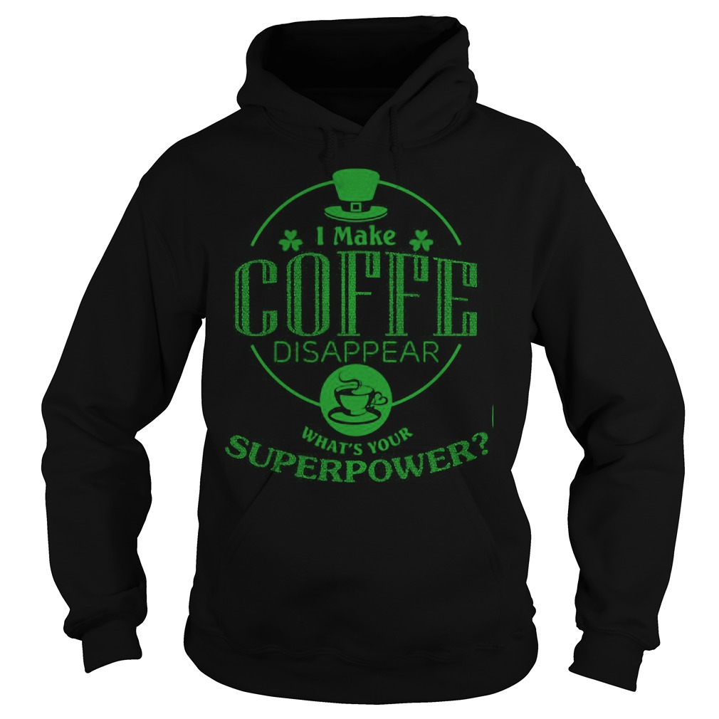 I Make Coffe Disappear Whats Your Superpower Hoodie
